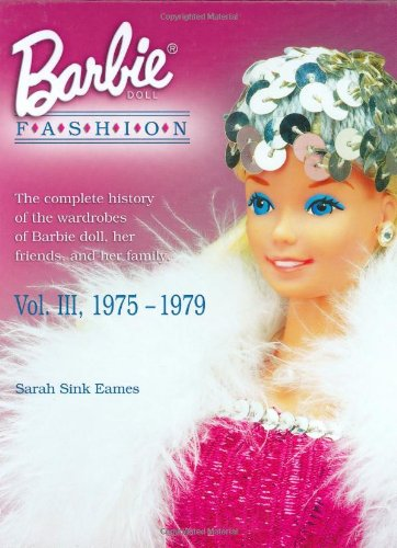 9781574323450: Barbie Doll Fashion: the Complete History of the Wardrobes of Barbie Doll, Her Friends and Her Family, Vol. 3, 1975-1979