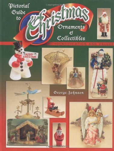Pictorial Guide To Christmas Ornaments & Collectibles,: Johnson, George