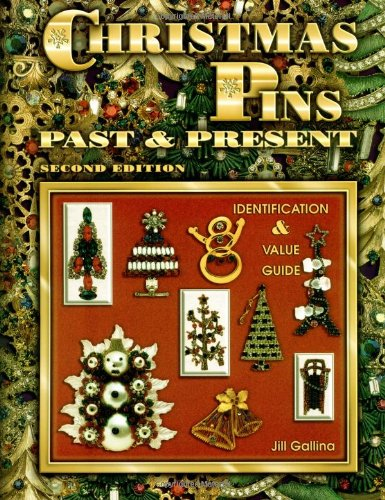 Christmas Pins Past and Present, Identification & Value Guide: Gallina, Jill