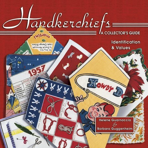 Handkerchiefs: A Collector's Guide- Identification & Values (Book 1) (1574323563) by Helene Guarnaccia; Barbara Guggenheim