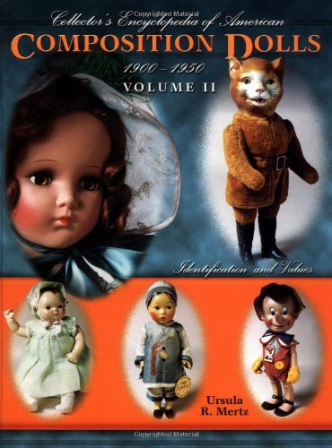 Collector's Encyclopedia of American Composition Dolls 1900 - 1950, Vol. 2: Identification and...