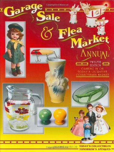 Garage Sale & Flea Market Annual: Cashing in on Today's Lucrative Collectibles Market (1574323865) by Bob Huxford