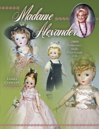 9781574323924: Madame Alexander 2004 Collectors Dolls Price Guide # 29: 2004 Collector's Dolls, Price Guide (Madame Alexander Collector's Dolls Price Guide)