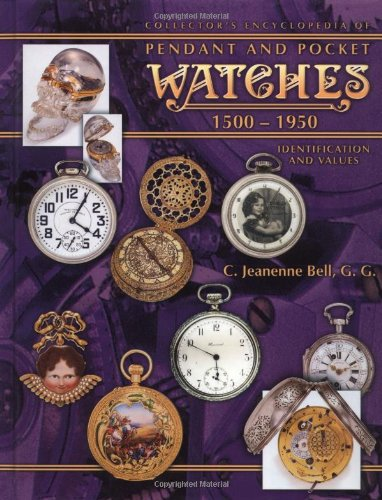 9781574323955: Collector's Encyclopedia of Pendant and Pocket Watches 1500-1950 (Collector's Encyclopedia)