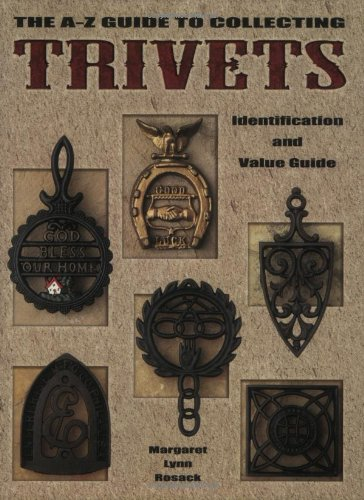 The A-Z Guide to Collecting Trivets, Identification and Value Guide: Rosack, Margaret Lynn