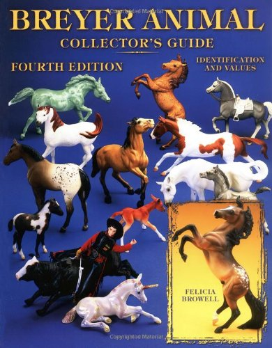 Breyer Animal Collector's Guide: Identification and Values (Breyer Animal Collector's Guides) (1574324063) by Browell, Felicia