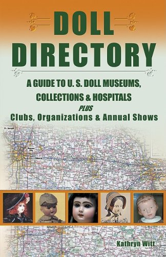 9781574324150: Doll Directory: A Guide to U.S. Doll Museums, Collections & Hospitals Plus Clubs, Organizations & Annual Shows