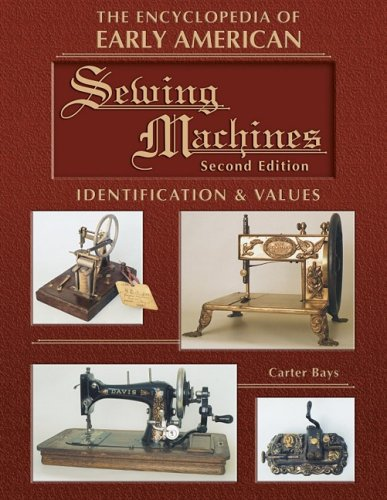 9781574324167: The Encyclopedia of Early American Sewing Machines, Identification & Values (Collector Books)