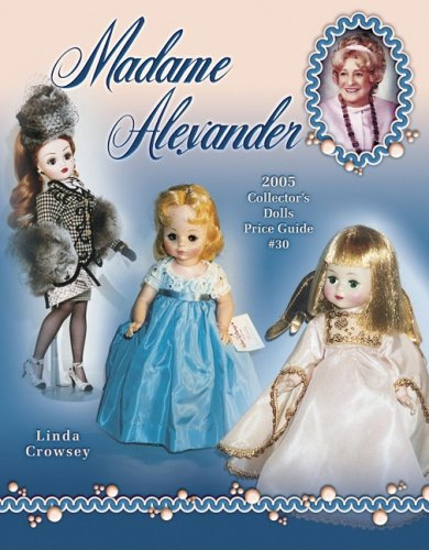 9781574324433: Madame Alexander: 2005 Collector's Dolls Price Guide (Madame Alexander Collector's Dolls Price Guide)