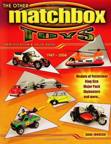The Other Matchbox Toys 1947-2004: Identification & Value Guide- Models of Yesteryear, King ...