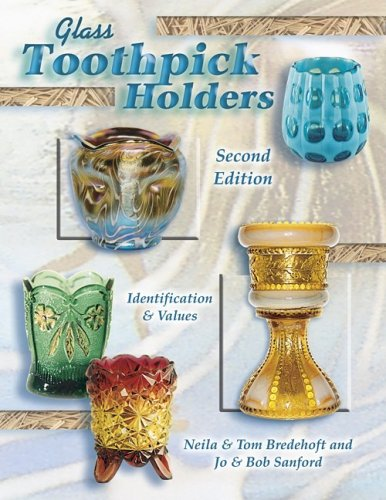 Glass Toothpick Holders: Identification & Values, Second Edition: Bredehoft, Neila