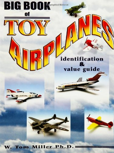 9781574324570: Big Book Of Toy Airplanes: Identification & Value Guide (Identification & Values (Collector Books))