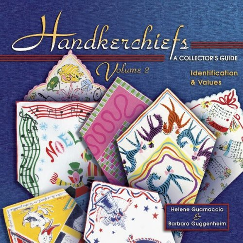 Handkerchiefs: A Collector's Guide- Identification & Values, Vol. 2 (1574324721) by Guarnaccia, Helene; Guggenheim, Barbara