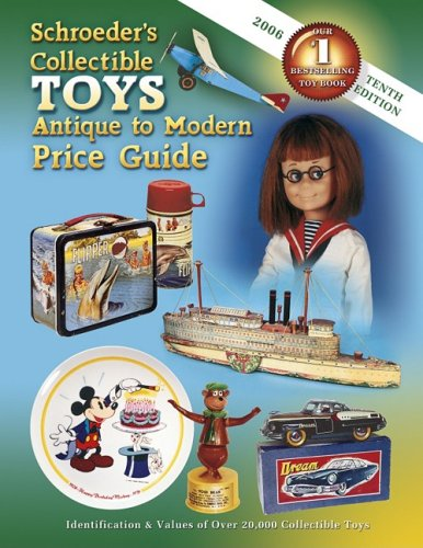 Schroeder's Collectible Toys: Antique to Modern Price: Editor-Sharon Huxford; Editor-Bob