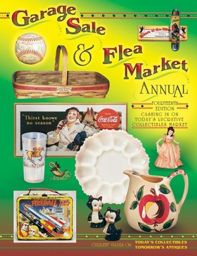 Garage Sale and Flea Market Annual : Cashing in on Today's Lucrative Collectibles Market: ...