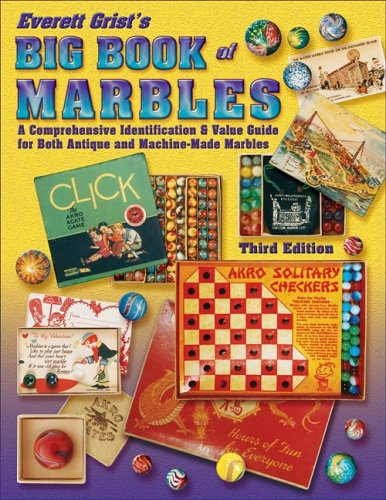 9781574324990: Everett Grist's Big Book of Marbles, A Comprehensive Identification & Value Guide for Both Antique and Machine-Made Marbles, 3rd Edition