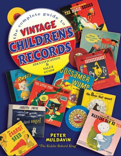 The Complete Guide To Vintage Children's Records: Identification & Value Guide