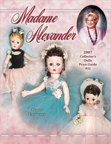 9781574325447: Madame Alexander 2007 Collector's Dolls Price Guide