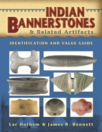 Indian Bannerstones & Related Artifacts Identification and Value Guide (1574325868) by Lar Hothem; Jim Bennett