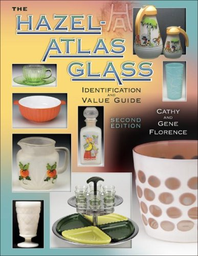 Hazel-Atlas Glass: Identification & Value Guide, Second Edition: Gene Florence and Cathy ...