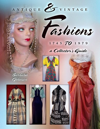 Antique & Vintage Fashions, 1745 to 1979: A Collector's Guide: Johnson, Barbara