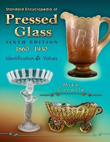 Standard Encyclopedia of Pressed Glass, 1860-1930: Identification & Values, 6th Edition: ...