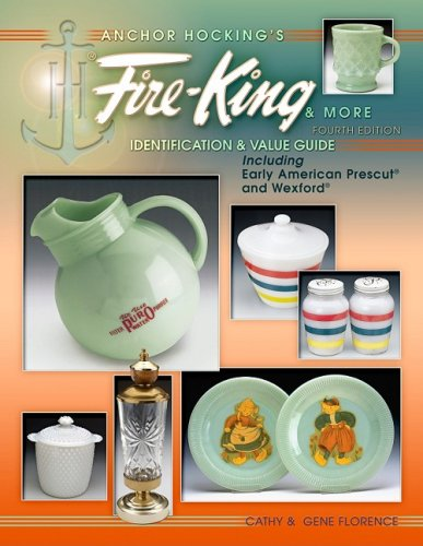 9781574326284: Anchor Hocking's Fire-King & More: Identification & Value Guide Including Early American Prescut and Wexford