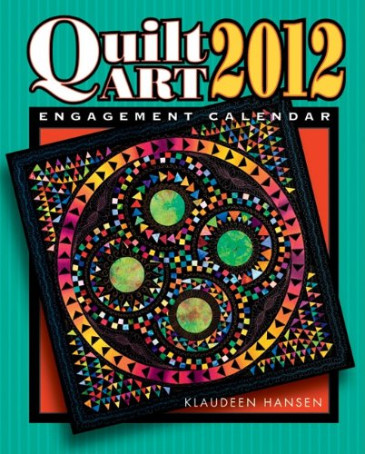 Quilt Art 2012 Engagement Calendar (9781574326833) by Klaudeen Hansen