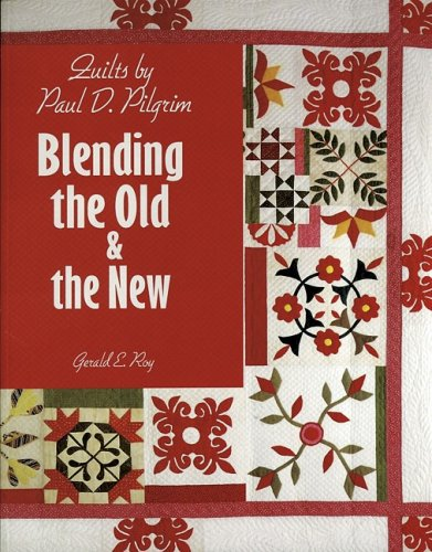 9781574327021: Quilts by Paul D. Pilgrim: Blending the Old & the New