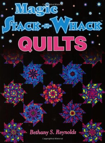 Magic Stack-N-Whack Quilts - Reynolds, Bethany