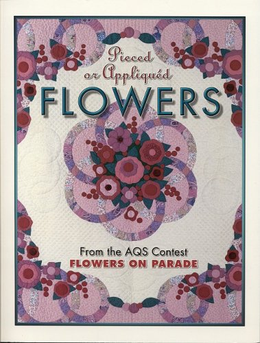 9781574327427: Pieced or Appliqued Flowers from the Aqs Contest: From the Aqs Contest Flowers on Parade