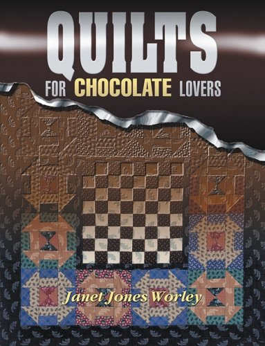 Quilts for Chocolate Lovers: Janet Jones Worley;