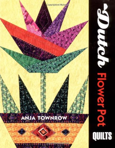Dutch Flower Pot Quilts: Marjorie L. Russell; Anja Townrow