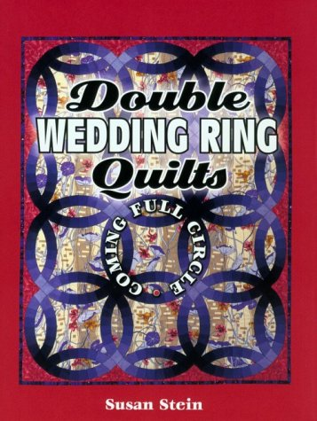 Double Wedding Ring Quilts: Coming Full Circle: Stein, Susan