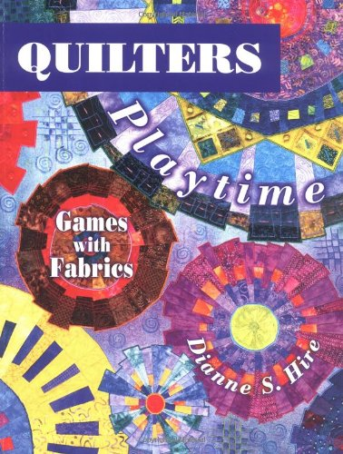 Quilters Playtime: Games with Fabrics: Hire, Dianne S.