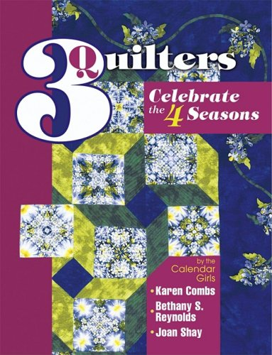9781574328387: 3 Quilters Celebrate the 4 Seasons: By the Calendar Girls