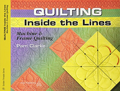 Quilting Inside The Lines Machine & Frame Quilting (Golden Threads): Clarke