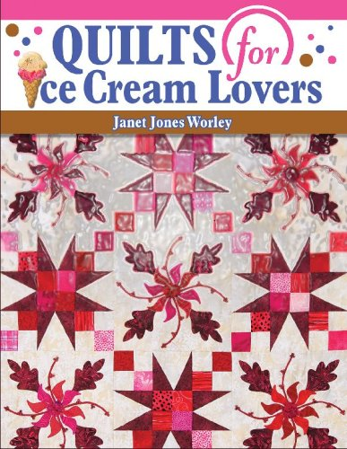 Quilts for Ice Cream Lovers: Jones Worley, Janet