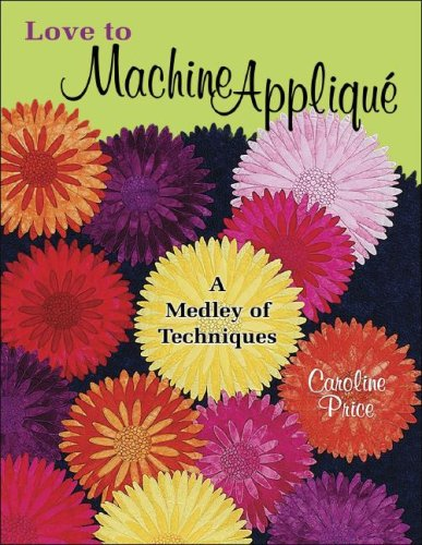 9781574329568: Love to Machine Applique: A Medley of Techniques