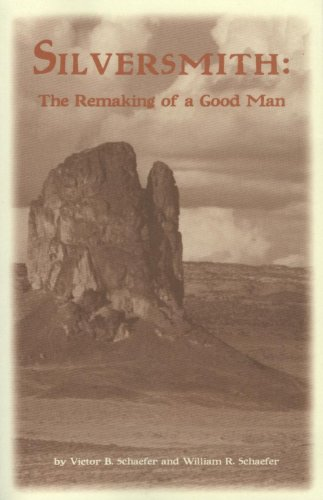 Silversmith: The Remaking of a Good Man: Victor B. Schaefer
