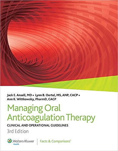Managing Oral Anticoagulation Therapy: Clinical and Operational Guidelines: Facts & Comparisons
