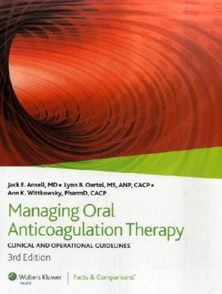Managing Oral Anticoagulation Therapy: Clinical and Operational Guidelines: Published by Facts &amp...