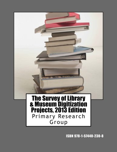 The Survey of Library & Museum Digitization Projects, 2013 Edition: Primary Research Group