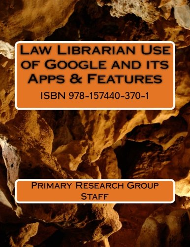 9781574403701: Law Librarian Use of Google and its Apps & Features