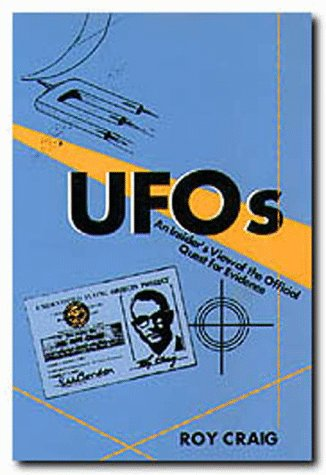 UFOs - An Insider's View of the Official Quest for Evidence: Craig, Roy
