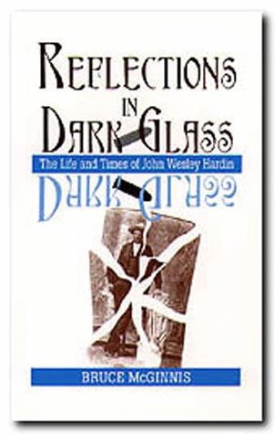 9781574410082: Reflections in Dark Glass: The Life and Times of John Wesley Hardin