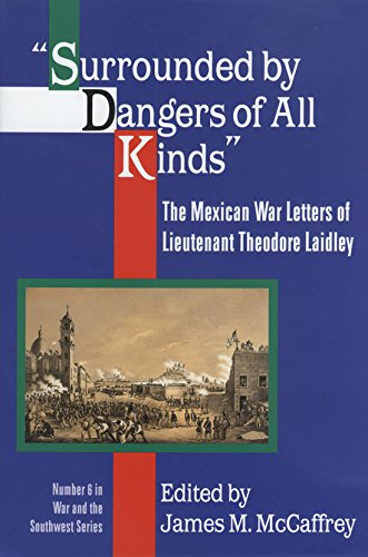 9781574410341: Surrounded by Dangers of all Kinds: The Mexican War Letters of Lieutenant Theodore Laidley (War and the Southwest)