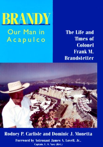9781574410693: Brandy, Our Man in Acapulco: The Life and Times of Colonel Frank M. Brandstetter
