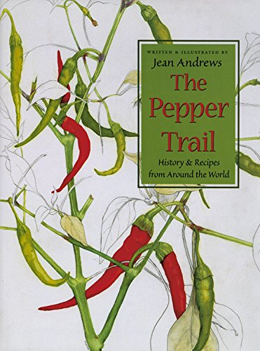The Pepper - Trail History & Recipes from Around the World: Andrews, Jean