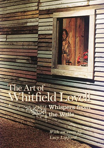 The Art of Whitfield Lovell: Whispers from: Lucy Lippard; Whitfield